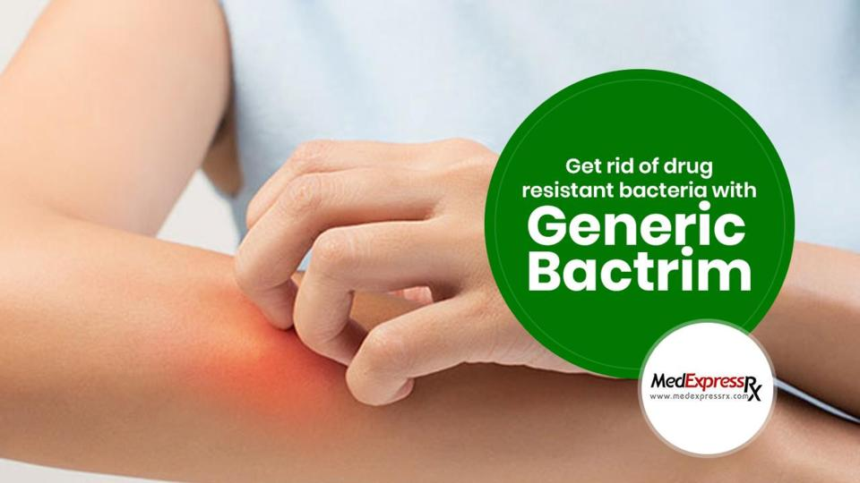 Get rid of drug resistant bacteria with Generic Bactrim