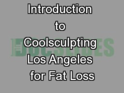 Introduction to Coolsculpting Los Angeles for Fat Loss
