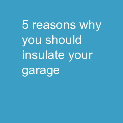 5 Reasons Why You Should Insulate Your Garage