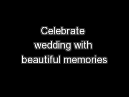 Celebrate wedding with beautiful memories PDF document - DocSlides