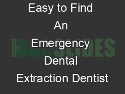 Easy to Find An Emergency Dental Extraction Dentist
