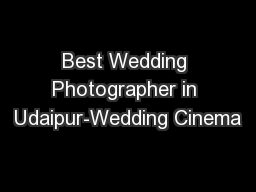 Best Wedding Photographer in Udaipur-Wedding Cinema