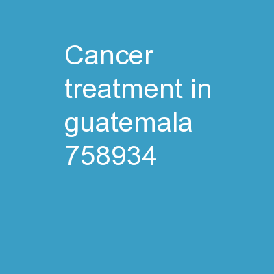 Cancer Treatment in Guatemala