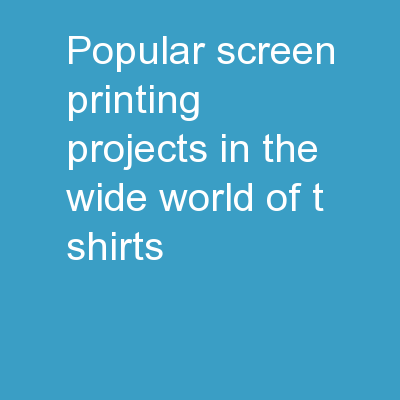 Popular Screen Printing Projects In The Wide World Of T Shirts
