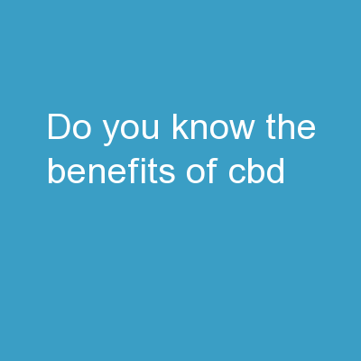 Do You Know The Benefits of CBD?