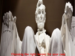 Choosing the right lawyer for your case