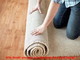 Why should you seek a professional for carpet laying?
