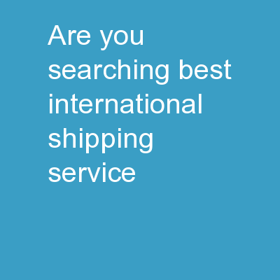 Are You Searching Best International Shipping Service?