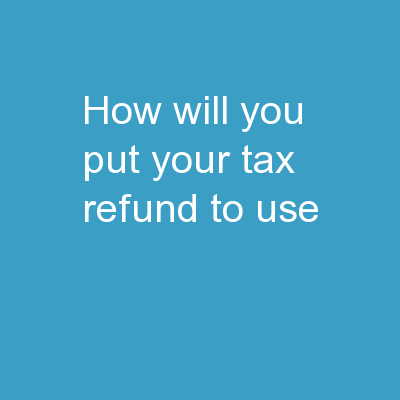 How Will You Put Your Tax Refund To Use?