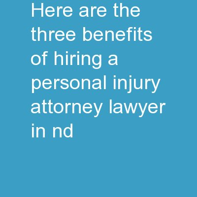 Here are the three benefits of hiring a personal injury attorney lawyer in ND