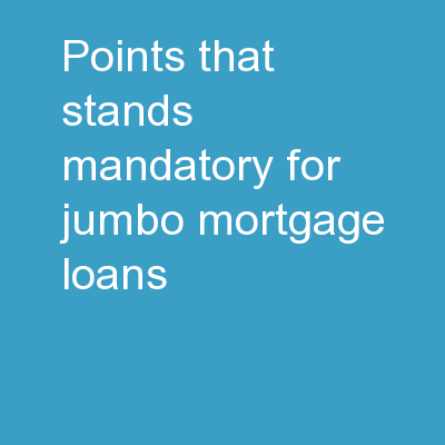 Points That Stands Mandatory For Jumbo Mortgage Loans PowerPoint PPT Presentation