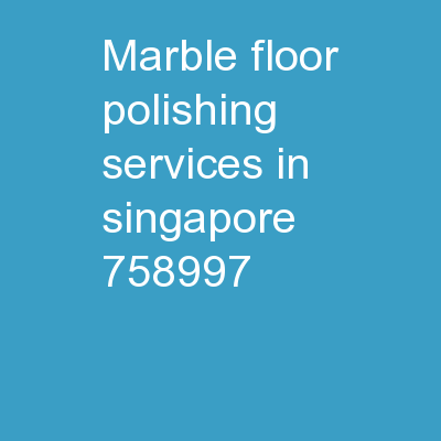 Marble Floor Polishing Services in Singapore