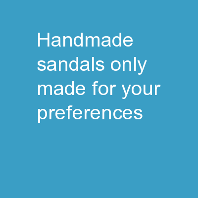 Handmade Sandals – Only Made For Your Preferences