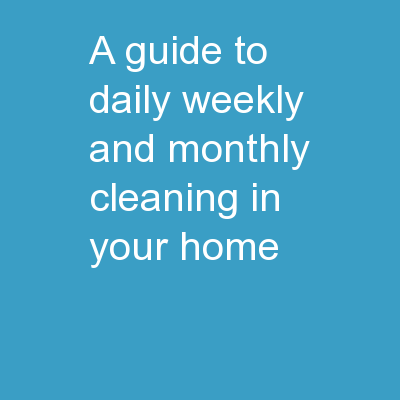 A Guide To Daily, Weekly And Monthly Cleaning In Your Home