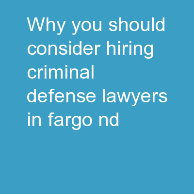 Why You Should Consider Hiring Criminal Defense Lawyers In Fargo ND
