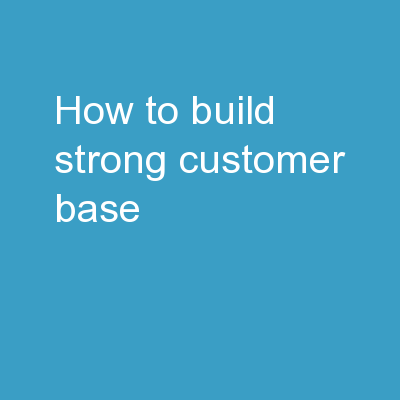 How To Build Strong Customer Base