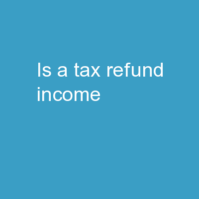 Is a Tax Refund Income