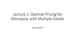 Lecture 1: Optimal Pricing for Monopoly with Multiple Goods