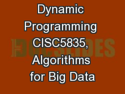 Dynamic Programming CISC5835, Algorithms for Big Data