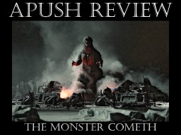 APUSH REVIEW THE MONSTER COMETH