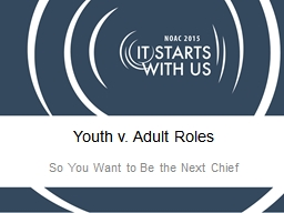 Youth v. Adult Roles So You Want to Be the Next Chief