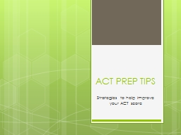 ACT PREP TIPS Strategies to help improve your ACT