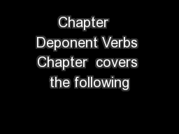 Chapter   Deponent Verbs Chapter  covers the following
