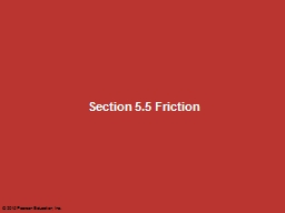 Section 5.5 Friction © 2015 Pearson Education, Inc.