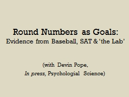 Round Numbers as Goals: Evidence from Baseball, SAT & 'the Lab'