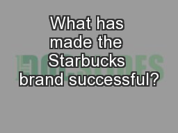 What has made the Starbucks brand successful?