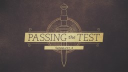 The Test The Command  1 Now it came to pass after these things that God tested Abraham, and said to