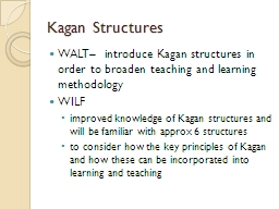 Kagan  Structures WALT–  introduce Kagan structures in order to broaden teaching and learning met