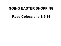 GOING EASTER SHOPPING Read Colossians 3:5-14