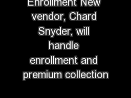 Enrollment New vendor, Chard Snyder, will handle enrollment and premium collection