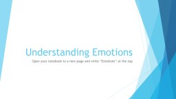 "Understanding Emotions Open your notebook to a new page and write ""Emotions"" at the top"