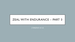 ZEAL WITH ENDURANCE – PART 3