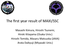 The first year result of MAXI/SSC PowerPoint PPT Presentation