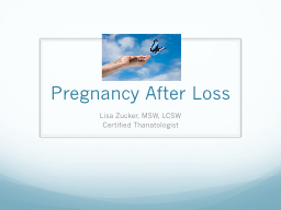 Pregnancy After Loss Lisa Zucker, MSW, LCSW