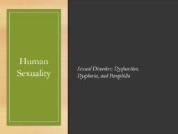Human Sexuality Sexual Disorders: Dysfunction, Dysphoria, and Paraphilia