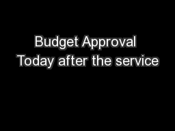 Budget Approval Today after the service