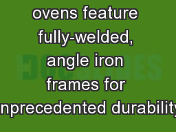 Handcrafted ovens feature fully-welded, angle iron frames for unprecedented durability.