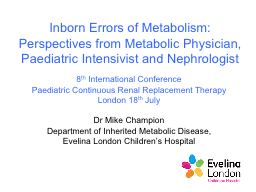 Inborn Errors of Metabolism:  Perspectives from Metabolic Physician, Paediatric Intensivist and Nep