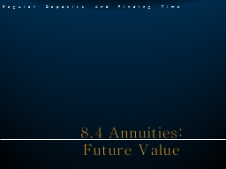 8.4 Annuities:  Future  Value