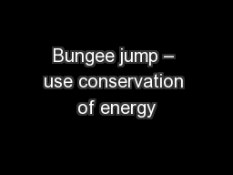 Bungee jump – use conservation of energy