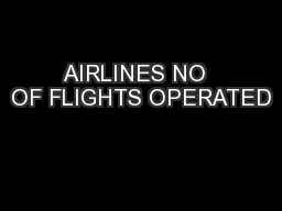 AIRLINES NO  OF FLIGHTS OPERATED