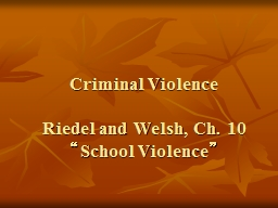 Criminal Violence Riedel and Welsh, Ch. 10