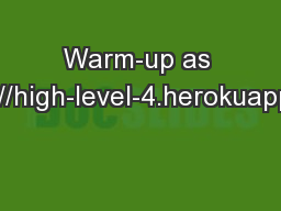 Warm-up as you walk in https://high-level-4.herokuapp.com/experiment PowerPoint Presentation, PPT - DocSlides