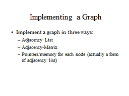 Implementing a Graph Implement a graph in three ways: