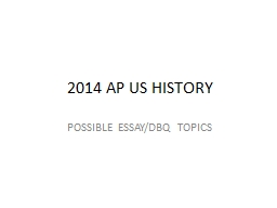 2014 AP US HISTORY  POSSIBLE ESSAY/DBQ TOPICS