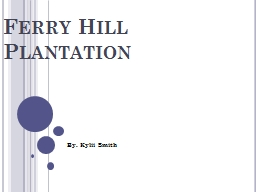 Ferry Hill Plantation By. Kylii Smith